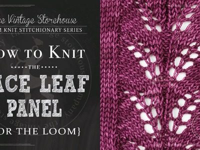 How to Knit the Lace Leaf Panel {For the Loom}