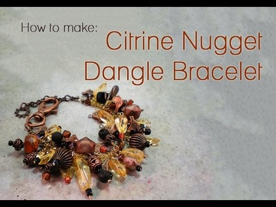 How To make a Dangle Bracelet with Citrine Nugget