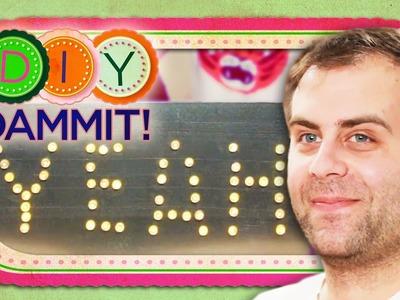 HOW-TO Make a Light Sign w. Jake Weisman - DIY DAMMIT!