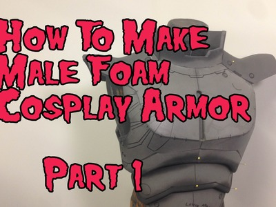 How to Make Male Foam Cosplay Armor, Tutorial Part 1