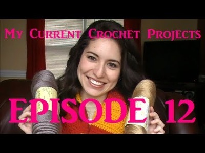 My Current Crochet Projects - Episode 12
