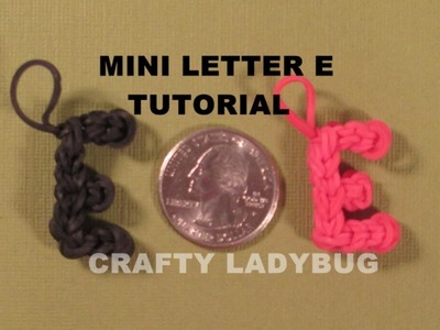 Rainbow Loom Charm MINI LETTER E Alphabet Series How to Make by Crafty Ladybug
