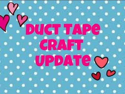Duct Tape Craft Update #27