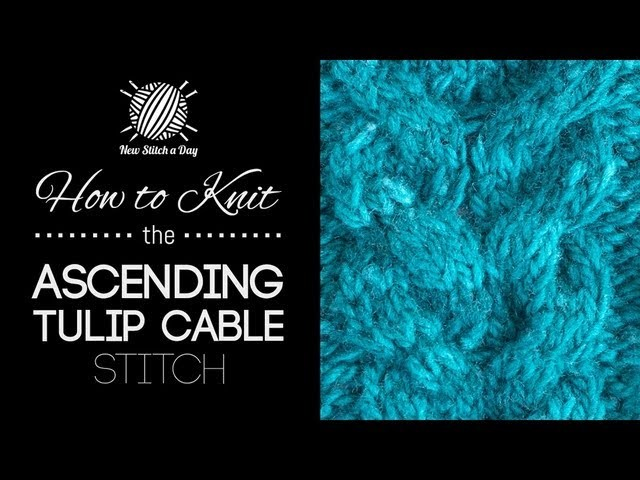 How to Knit the Ascending Tulips Cable Stitch