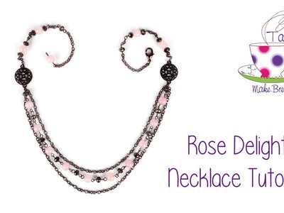 Rose Delight Necklace Tutorial | Take A Make Break with Sarah