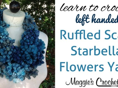 Starbella Flowers Ruffled Scarf Left Handed How-To Easy Skill by Maggie Weldon