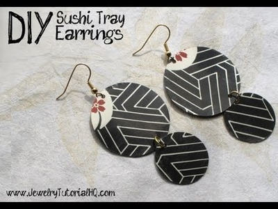 DIY Earrings Tutorial: Upcycled Jewelry Tutorial with Sushi Trays