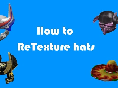 How to: ReTexture Hats on ROBLOX 2013