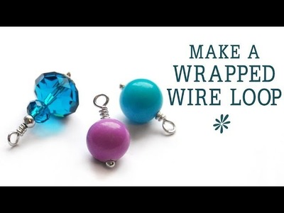 Make a wrapped wire loop - jewelry making basics