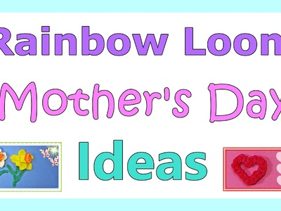 Rainbow Loom MOTHER'S DAY Ideas from DIY Mommy
