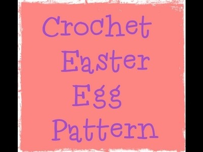 Crochet Easter Egg Pattern Tutorial