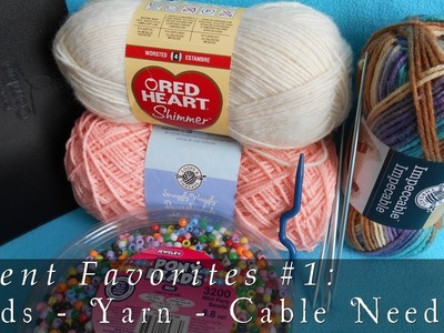 Recent Favorites #1  |  Beads, Yarn & Cable Needles