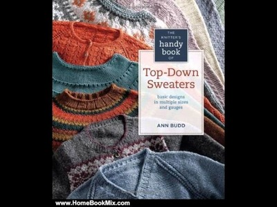 Home Book Review: Knitters Handy Book of Top-Down Sweaters: Basic Designs in Multiple Sizes and .