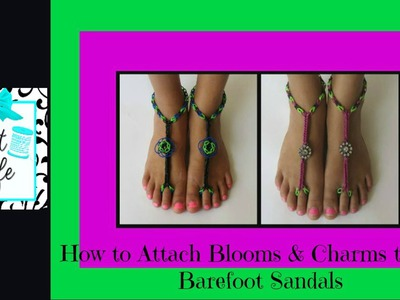 Craft Life ~ How to Attach Blooms & Charms to Rainbow Loom Barefoot Sandals
