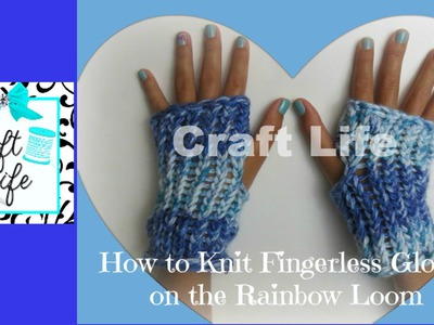Craft Life How to Knit Fingerless Gloves on the Rainbow Loom
