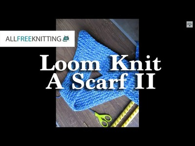 How to Loom Knit a Scarf Part 2