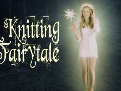 Knitting Fairytale - A Bedtime Story (Short Film)