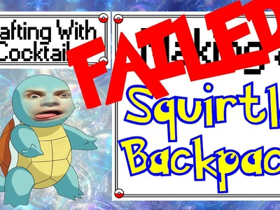 FAILED Squirtle Backpack - Crafting With Cocktails (2.31)