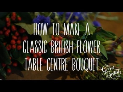 How to make a British Flower Table Centre Bouquet