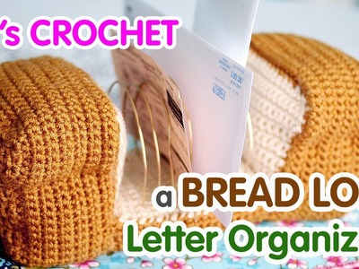 How to crochet a Bread Loaf Letter-Organizer!