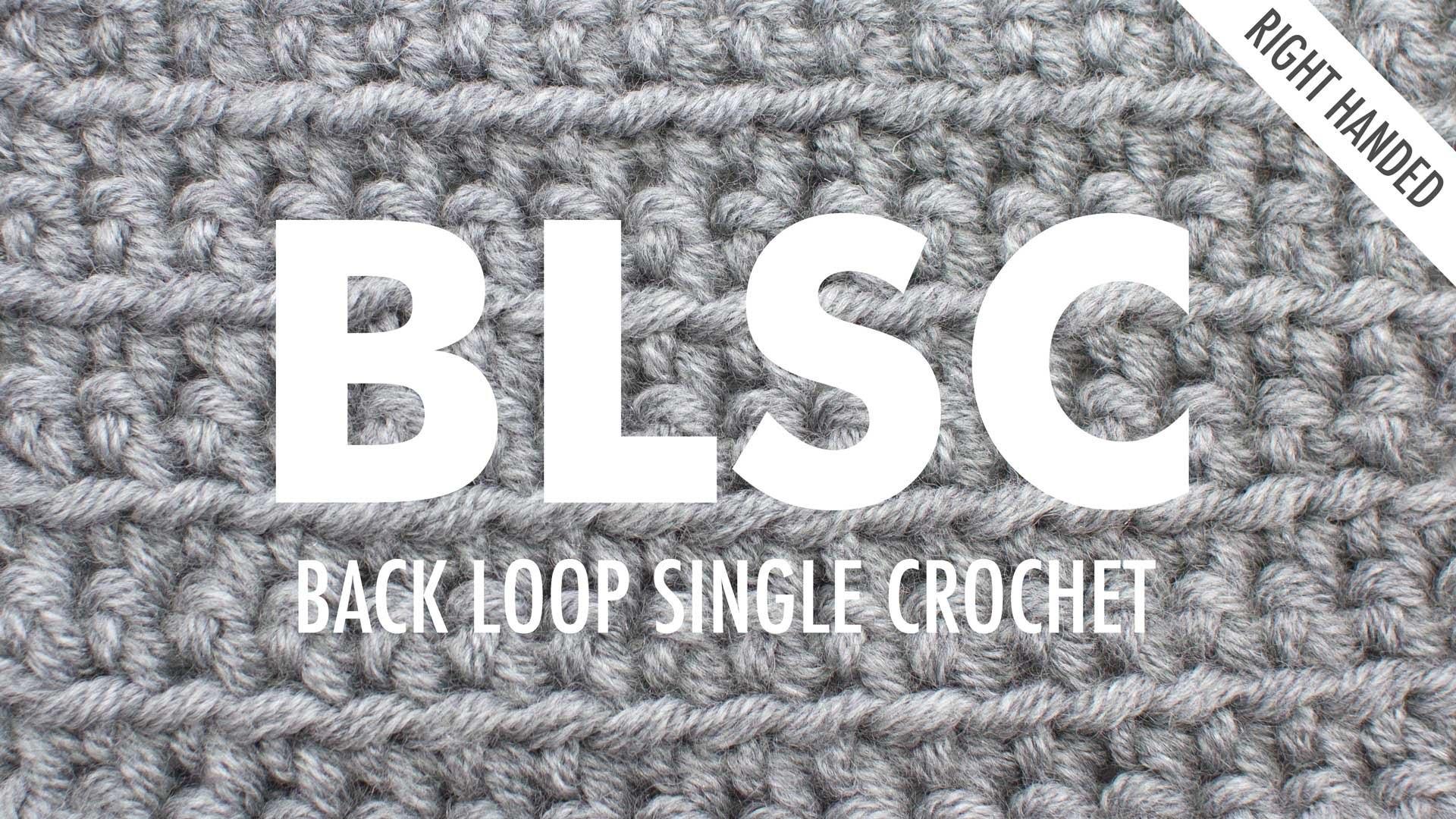 The Back Loop Single Crochet :: Crochet Abbreviation :: Right Handed