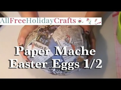 How to Make Paper Mache Easter Eggs, Part 1