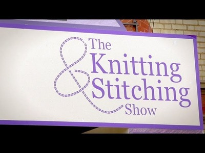 The Knitting and Stitching Show 2013