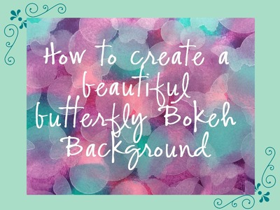 How to make a beautiful Butterfly Bokeh background for your cards and scrapbook pages