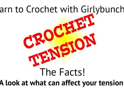Learn to Crochet with Girlybunches - Crochet Tension - The Facts