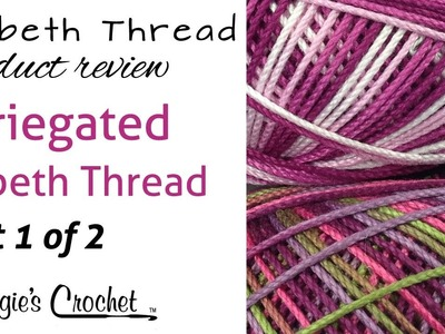 Lizbeth Thread Variegated Review Part 1 of 2