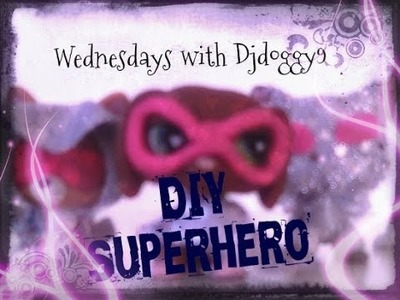 Lps:DIY Superhero Costumes~Wednesdays with Djdoggy