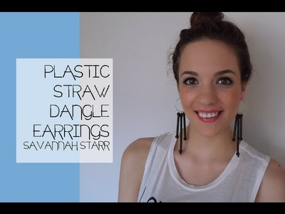 Plastic Straw Dangle Earrings by Savannah Starr - DIY Craft