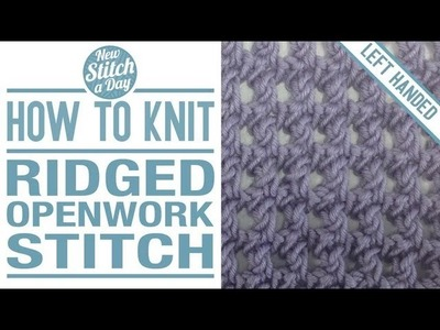 How to Knit the Ridged Openwork Stitch (English Style, Left Handed)