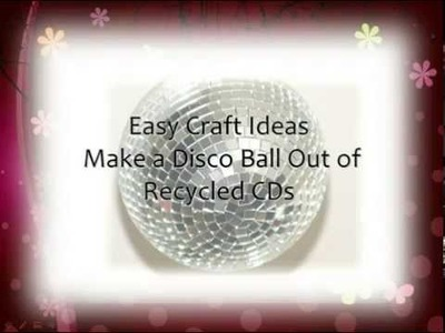 Easy Craft Ideas Make a Disco Ball From Recycled CDs