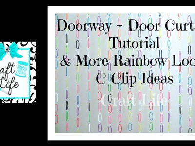 Craft Life Doorway ~Door Curtain Tutorial & Rainbow Loom C-Clip Ideas