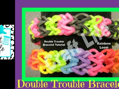 Craft Life Double Trouble Rainbow Loom Bracelet Tutorial