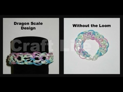 Craft Life ~ Dragon Scale Bracelet Design Without a Rainbow Loom Tutorial