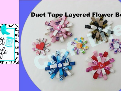 Craft Life ~ Duct Tape Layered Flower Bow ~ Hair Bow ~ Tutorial