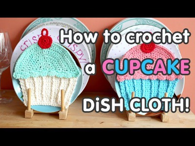 How to Crochet a Cupcake Dish Cloth!