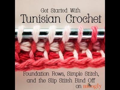 How to Crochet: Tunisian Crochet - Foundation Rows, Simple Stitch, and Slip Stitch Bind Off