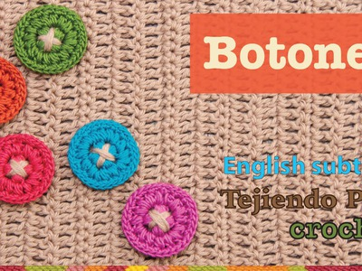 Mini tutorial # 2: botones tejidos a crochet.  English subtitles: crochet buttons
