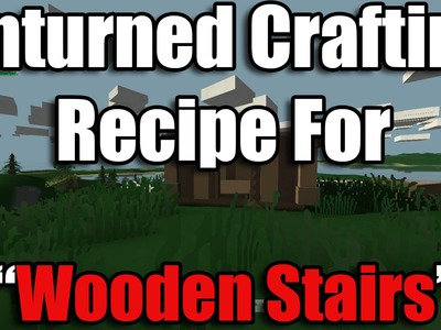 Unturned Recipes - How to craft a Wooden Stair or Ramp (Voice Tutorial)