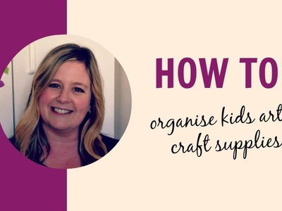 How to organise your kids art & craft supplies