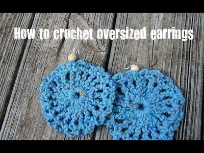 How to Crochet Oversized Earrings.