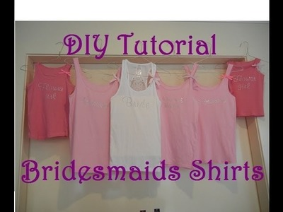 DIY Tutorial - Bridesmaids Shirts (with bloopers)!!