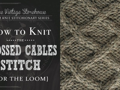 How to Knit the Crossed Cables Stitch {For the Loom}