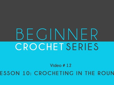 How to Crochet Left Handed: Beginner Crochet Series Lesson 10 Crocheting in the Round