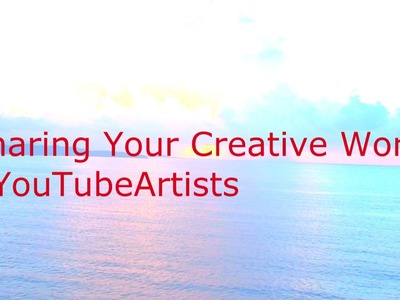 Sharing Your Creative Work #YouTubeArtists Crochet Geek