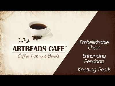 Artbeads Cafe - Cynthia Kimura and Kristal Wick with Embellishable Chain, Knotting Pearls and More!