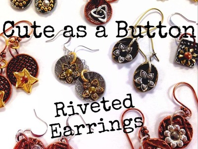 How to Make Cute as a Button Riveted Earrings with The Bead Place